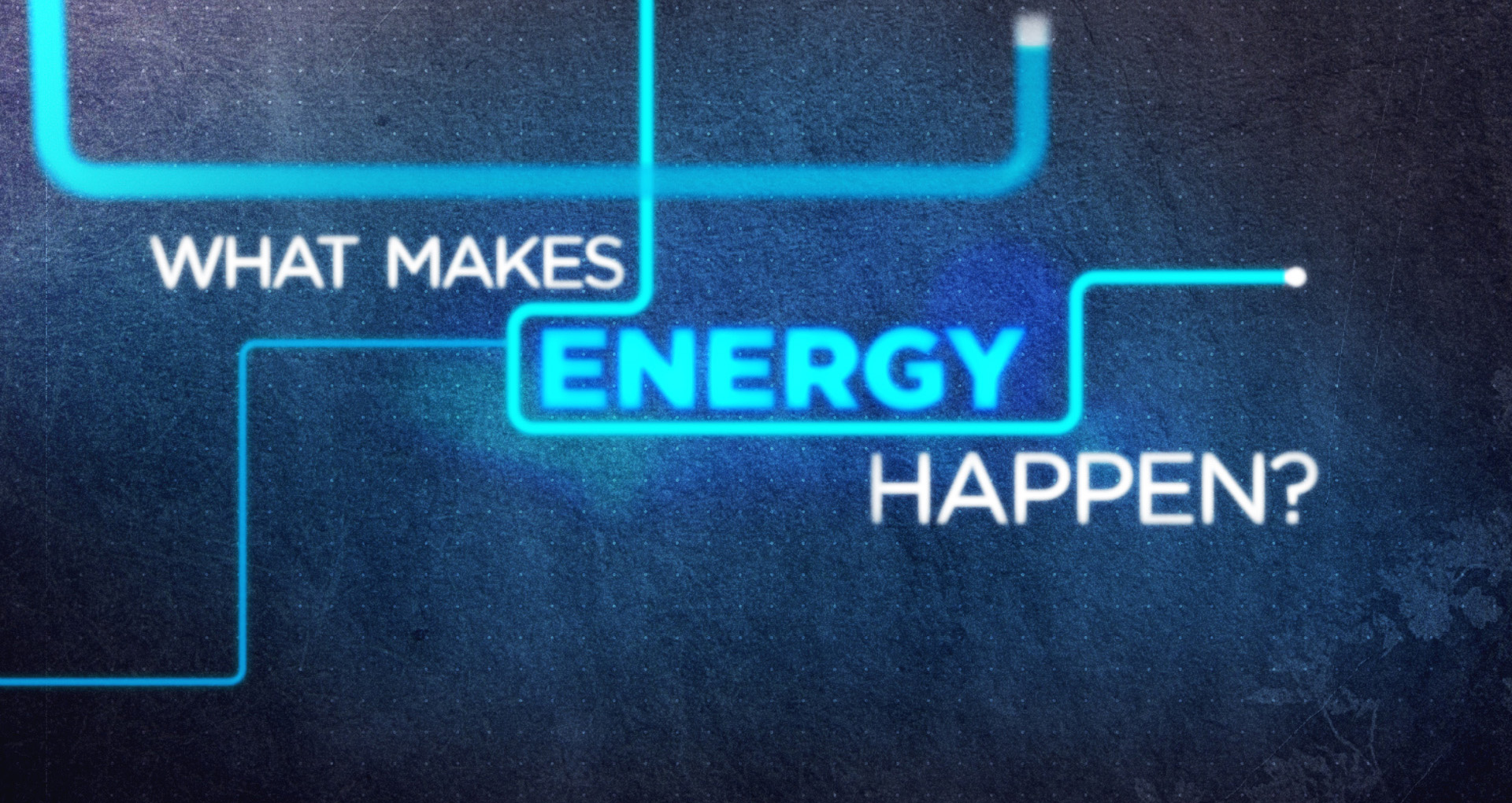 What Makes Energy Happen?